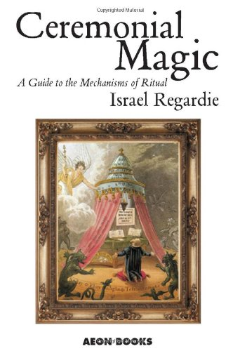 Ceremonial Magic: A Guide to the Mechanisms of Ritual by Israel Regardie