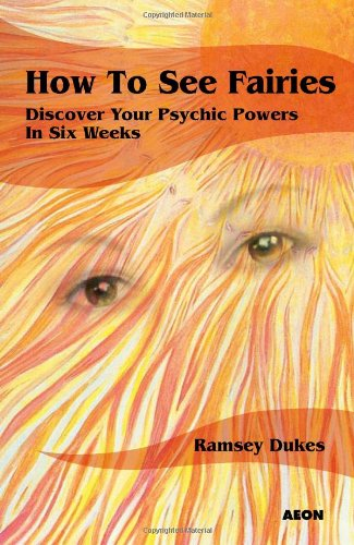 How to See Fairies: Discover your Psychic Powers in Six Weeks