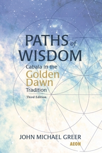 Paths of Wisdom: Cabala in the Golden Dawn Tradition: Third Edition