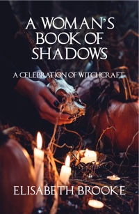 A Woman's Book of Shadows: A Celebration of Witchcraft