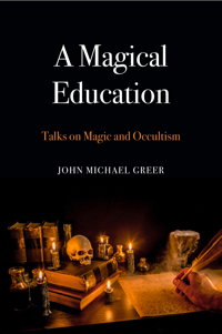 A Magical Education: Talks on Magic and Occultism