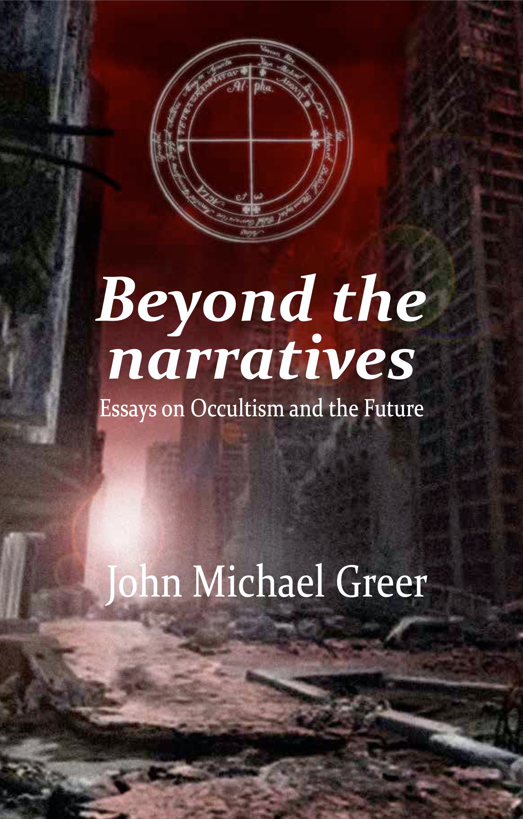 Beyond the Narratives: Essays on Occultism and the Future