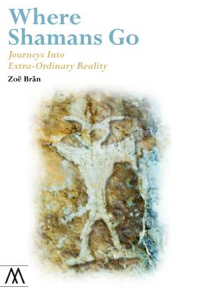 Where Shamans Go: Journeys Into Extra-Ordinary Reality