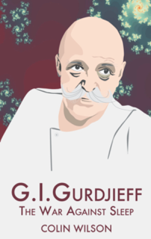 G.I. Gurdjieff: The War Against Sleep