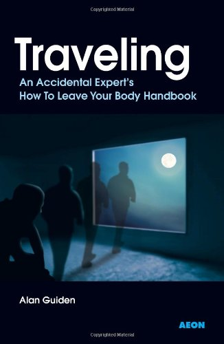 Traveling: An Accidental Expert's How To Leave Your Body Handbook