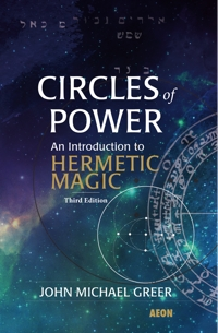 Circles of Power: An Introduction to Hermetic Magic: Third Edition