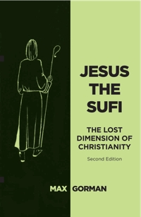 Jesus the Sufi: The Lost Dimension of Christianity - Second Edition