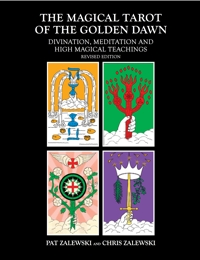 The Magical Tarot of the Golden Dawn: Divination, Meditation and High Magical Teachings - Revised Edition