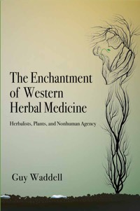 The Enchantment of Western Herbal Medicine: Herbalists, Plants, and Nonhuman Agency