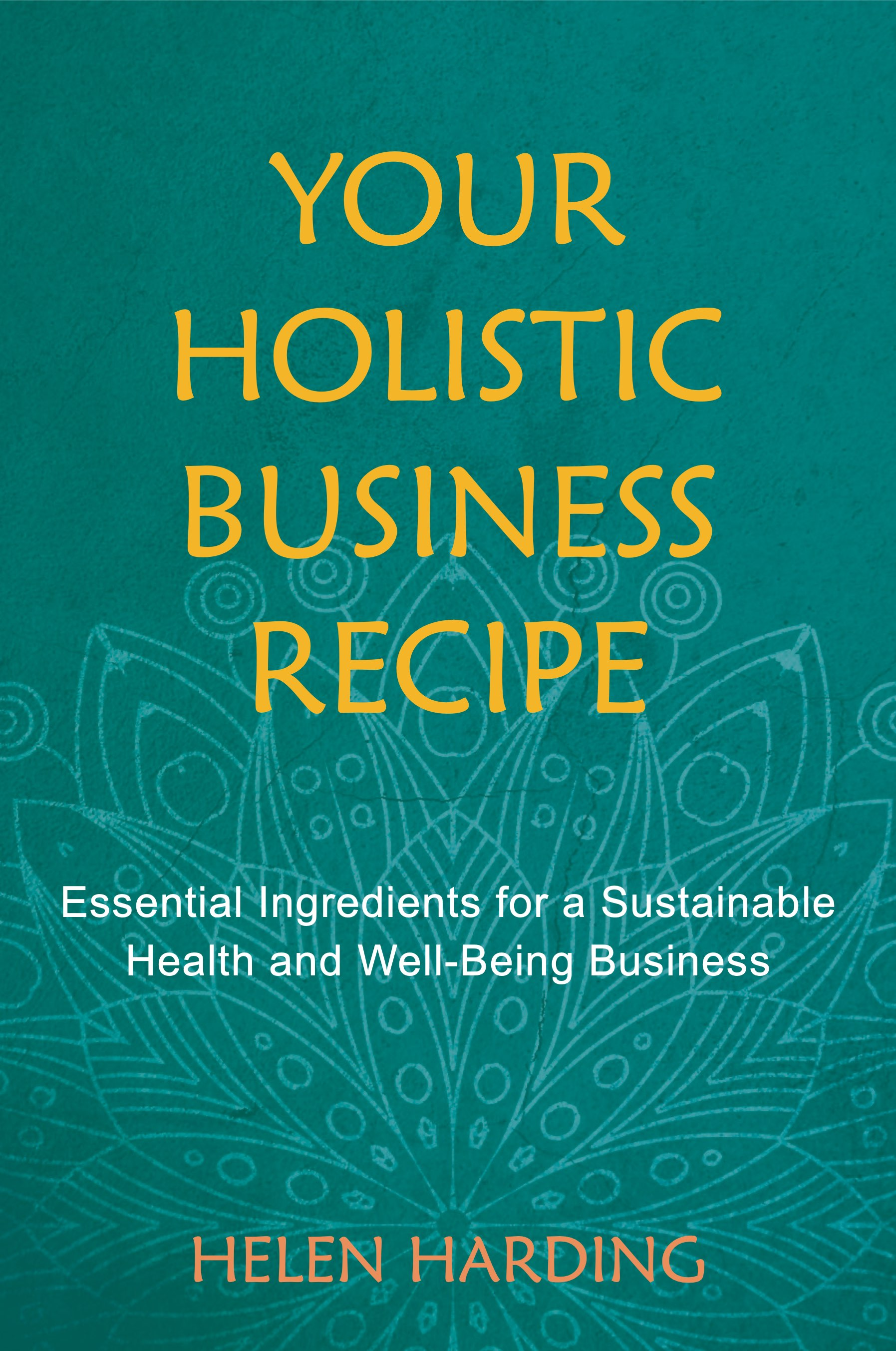 Your Holistic Business Recipe: Essential Ingredients for a Sustainable Health and Well-being Business