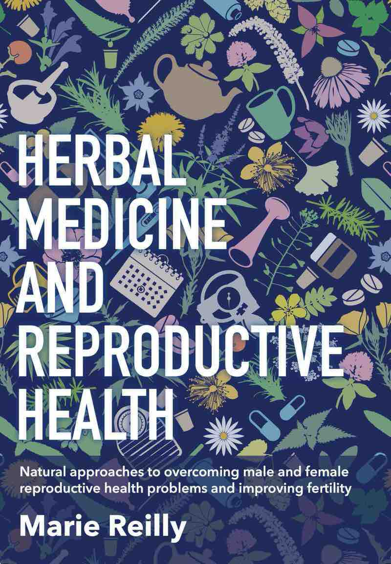 Herbal Medicine and Reproductive Health: Natural approaches to male and female reproductive health problems, and improving fertility