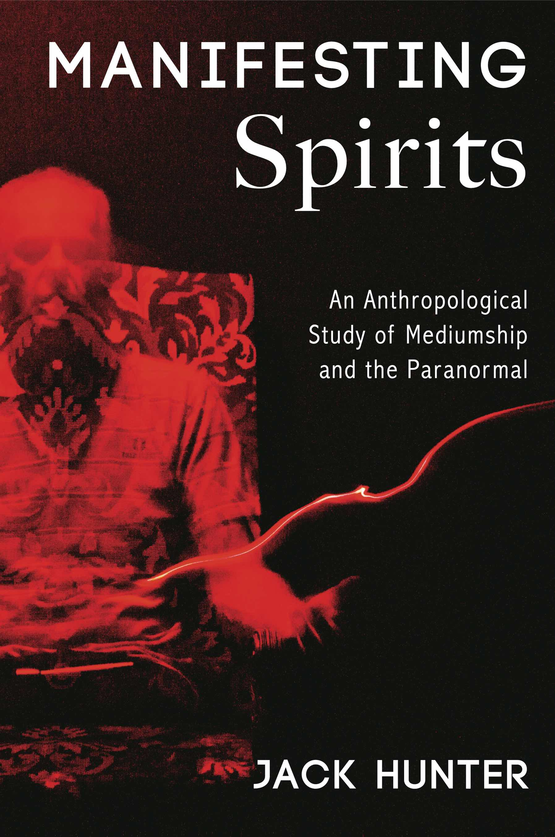 Manifesting Spirits: An Anthropological Study of Mediumship and the Paranormal