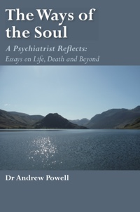 The Ways of the Soul: A Psychiatrist Reflects: Essays on Life, Death and Beyond