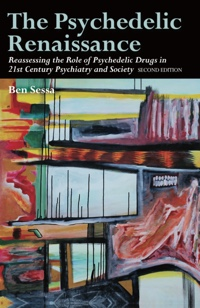 The Psychedelic Renaissance: Reassessing the Role of Psychedelic Drugs in 21st Century Psychiatry and Society: Second Edition