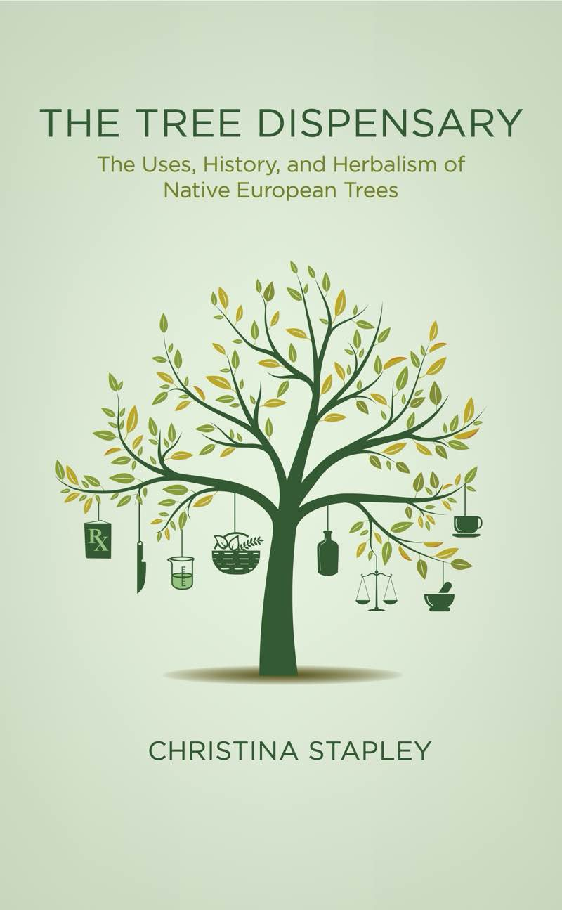 The Tree Dispensary: The Uses, History, and Herbalism of Native European Trees