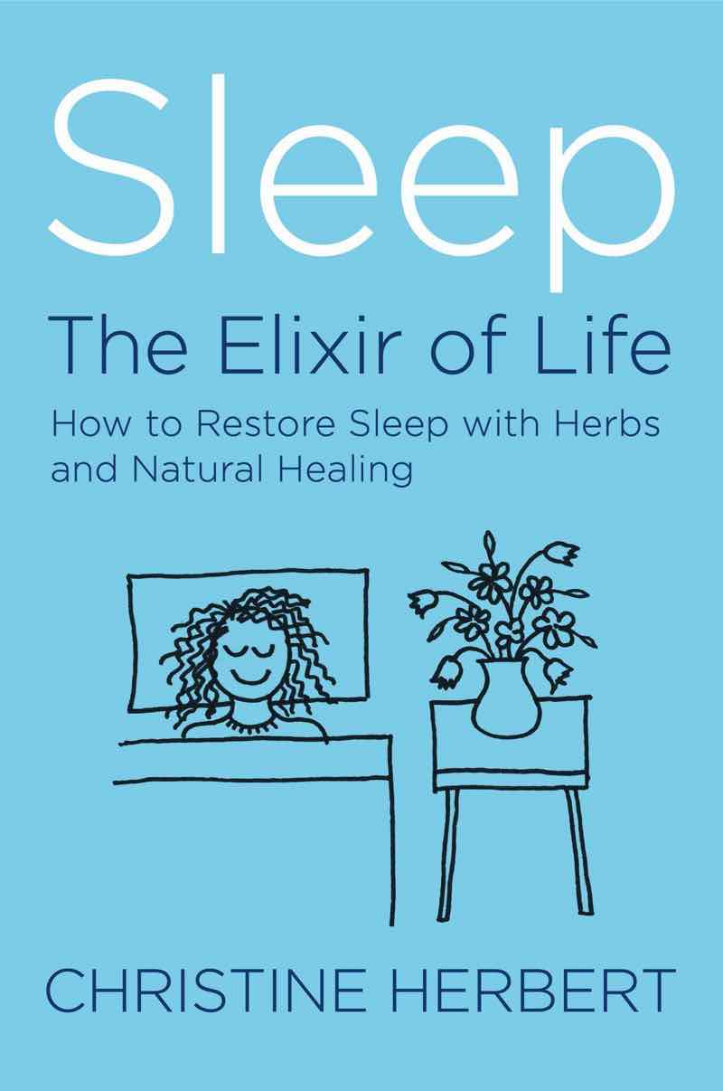 Sleep, the Elixir of Life: How to Restore Sleep with Herbs and Natural Healing